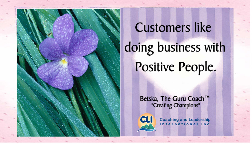 Customers like doing business with Positive People.